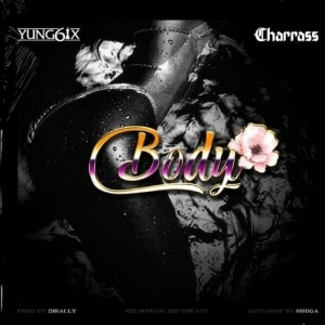 Yung6ix - Body ft. Charass